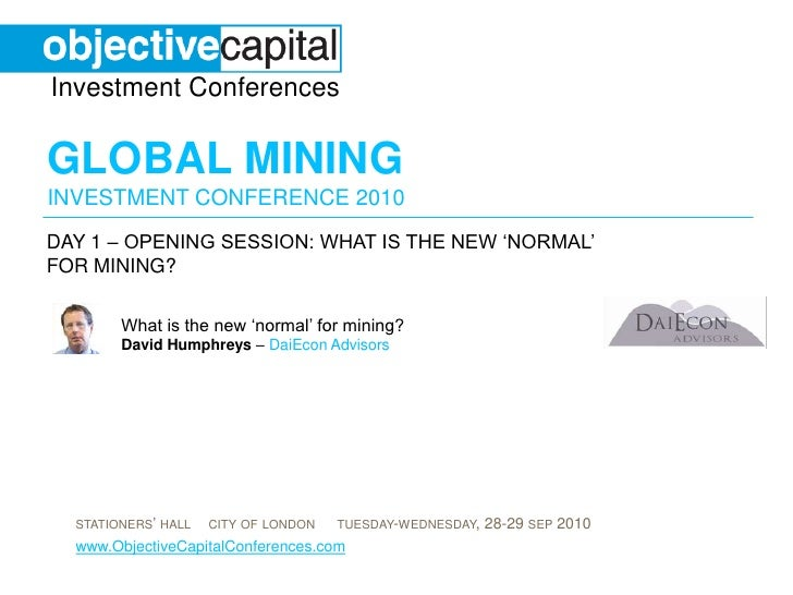 day 1 – opening session: What is the new 'normal' for mining? <br />What is the new 'normal' for mining?David Humphreys – ...