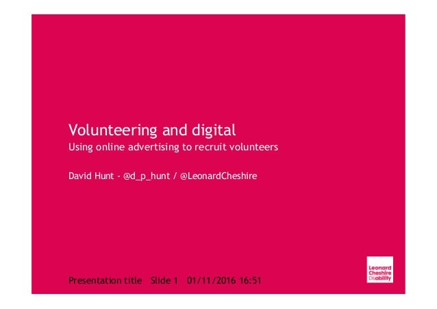 Presentation title Slide 1 01/11/2016 16:51 Volunteering and digital Using online advertising to recruit volunteers David ...