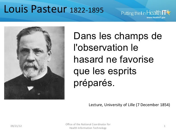 Louis Pasteur 1822-1895                    In the field of                    Dans les champs de                    observ...
