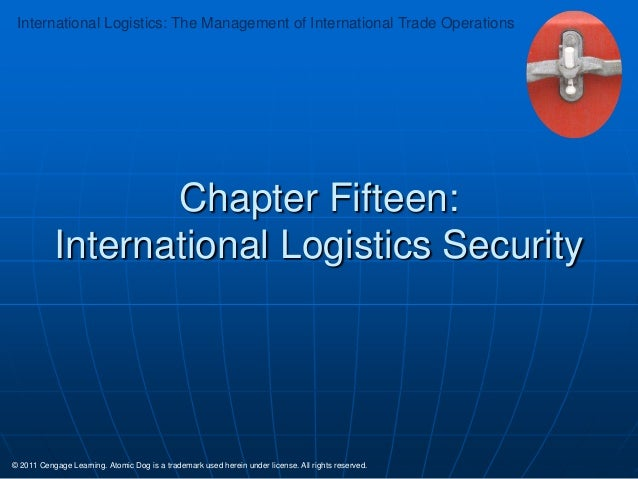 International Logistics: The Management of International Trade Operations  Chapter Fifteen: International Logistics Securi...