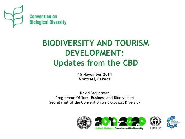 BIODIVERSITY AND TOURISM  DEVELOPMENT:  Updates from the CBD  15 November 2014  Montreal, Canada  David Steuerman  Program...
