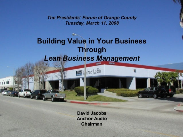 The Presidents' Forum of Orange County         Tuesday, March 11, 2008Building Value in Your Business            Through L...