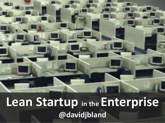 Lean Startup in the Enterprise          @davidjbland