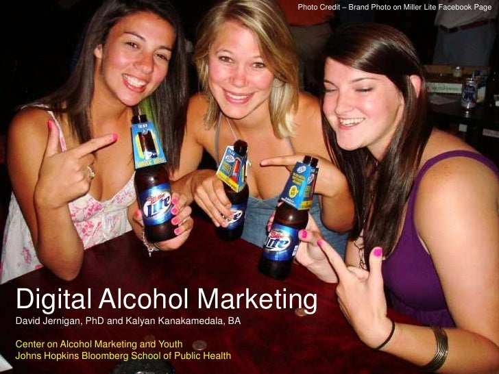 Photo Credit – Brand Photo on Miller Lite Facebook Page<br />Digital Alcohol MarketingDavid Jernigan, PhD and Kalyan Kanak...