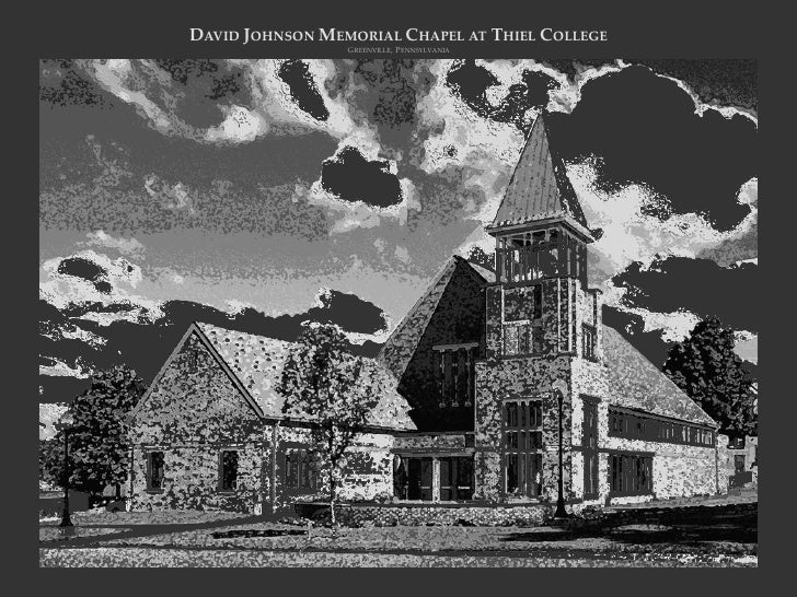 DAVID JOHNSON MEMORIAL CHAPEL AT THIEL COLLEGE                 GREENVILLE, PENNSYLVANIA