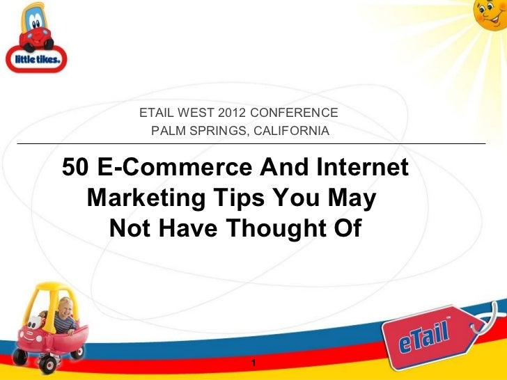 ETAIL WEST 2012 CONFERENCE      PALM SPRINGS, CALIFORNIA50 E-Commerce And Internet  Marketing Tips You May    Not Have Tho...