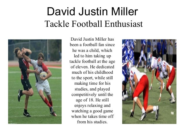 David Justin Miller Tackle Football Enthusiast David Justin Miller has been a football fan since he was a child, which led...
