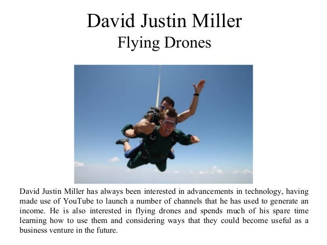 David Justin Miller Flying Drones David Justin Miller has always been interested in advancements in technology, having mad...