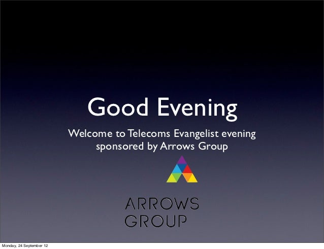 Good Evening                          Welcome to Telecoms Evangelist evening                               sponsored by Ar...
