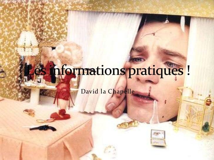 David la Chapelle<br />Les informations pratiques !<br />