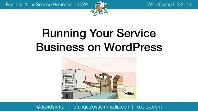 @davidlaietta | orangeblossommedia.com | fixupfox.com WordCamp US 2017Running Your Service Business on WP Running Your Serv...