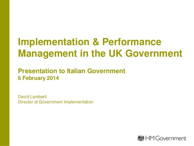 Implementation & Performance Management in the UK Government Presentation to Italian Government 6 February 2014  David Lam...