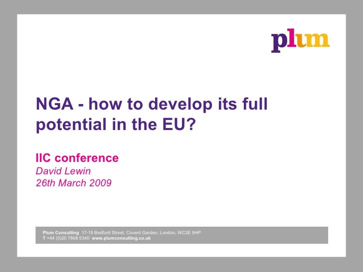 NGA - how to develop its full potential in the EU? IIC conference David Lewin 26th March 2009