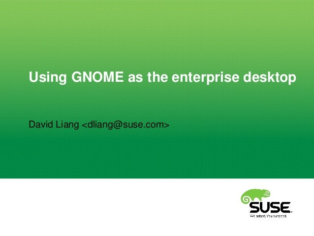Using GNOME as the enterprise desktop David Liang <dliang@suse.com>