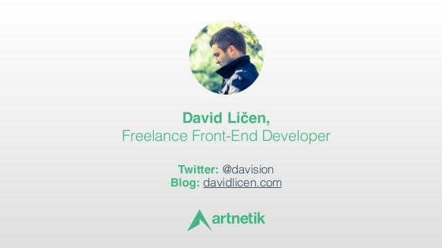 David Ličen,  Freelance Front-End Developer  Twitter: @davision Blog: davidlicen.com