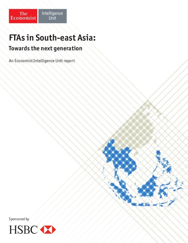 FTAs in South-east Asia: Towards the next generation An Economist Intelligence Unit report Sponsored by