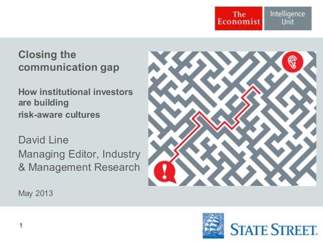 1Closing thecommunication gapHow institutional investorsare buildingrisk-aware culturesDavid LineManaging Editor, Industry...