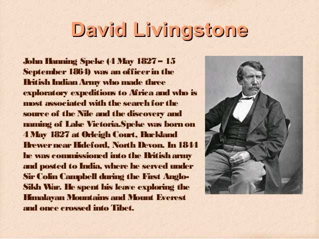 David Livingstone John Hanning Speke (4 May 1827 – 15 September 1864) was an officer in the British Indian Army who made t...
