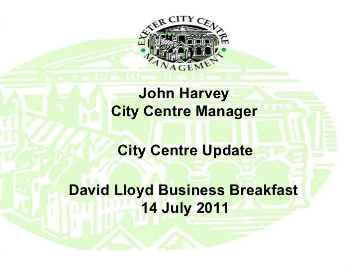 John Harvey City Centre Manager David Lloyd Business Breakfast  14 July 2011 City Centre Update