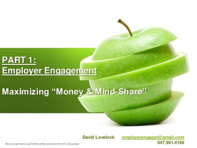 "PART 1: Employer Engagement Maximizing ""Money & Mind-Share""  David Lovelock Not to be reprinted or used without written pe..."