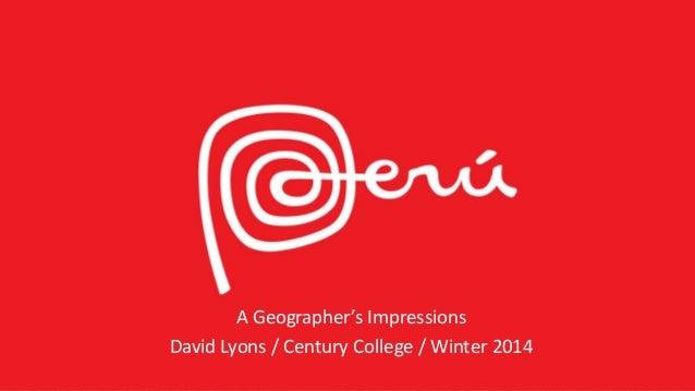 A Geographer's Impressions David Lyons / Century College / Winter 2014