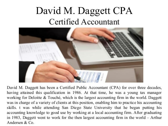 David M. Daggett CPA Certified Accountant David M. Daggett has been a Certified Public Accountant (CPA) for over three dec...