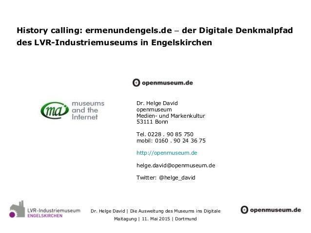 Dr. Helge David | Die Ausweitung des Museums ins Digitale Maitagung | 11. Mai 2015 | Dortmund History calling: ermenundeng...