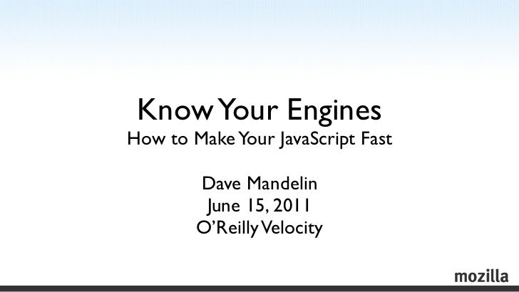 Know Your EnginesHow to Make Your JavaScript Fast        Dave Mandelin         June 15, 2011        O'Reilly Velocity