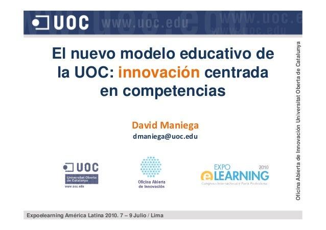 El nuevo modelo educativo de la UOC: innovación centrada en competencias OficinaAbiertadeInnovaciónUniversitatObertadeCata...