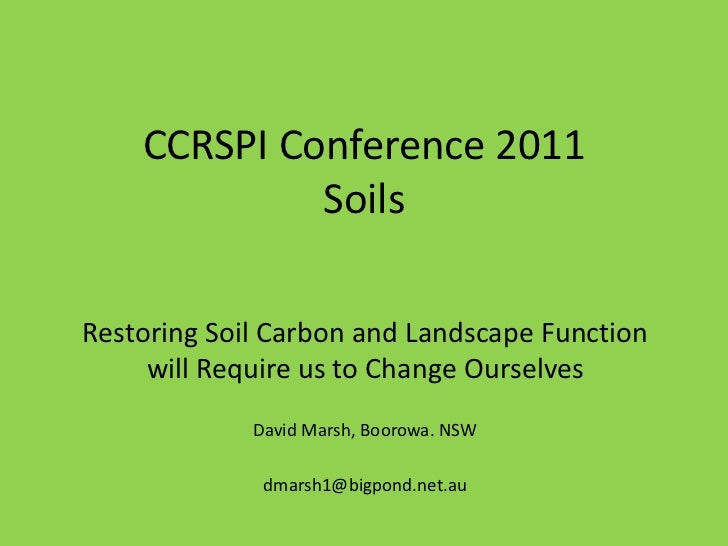 CCRSPI Conference 2011             SoilsRestoring Soil Carbon and Landscape Function     will Require us to Change Ourselv...