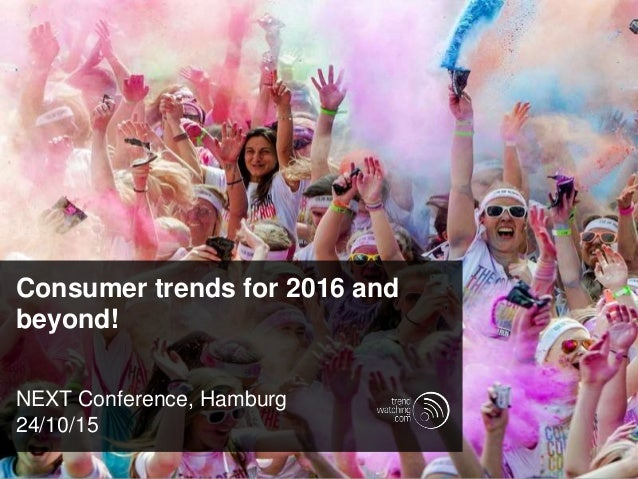 Consumer trends for 2016 and beyond! NEXT Conference, Hamburg 24/10/15