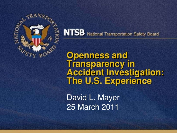 Openness and Transparency in Accident Investigation: The U.S. Experience<br />David L. Mayer25 March 2011<br />
