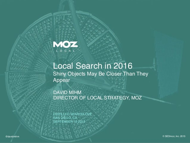@davidmihm! © SEOmoz, Inc. 2015! Local Search in 2016