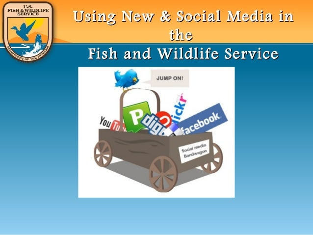 Using New & Social Media inUsing New & Social Media in thethe Fish and Wildlife ServiceFish and Wildlife Service