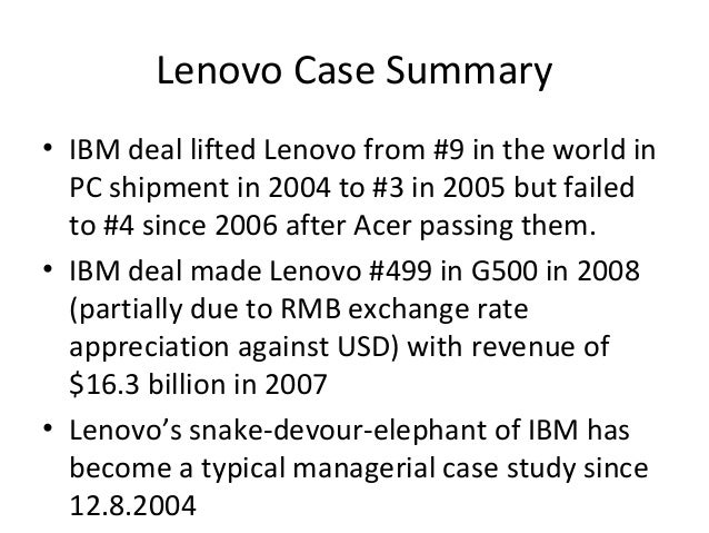 case analysis of lenovo m a ibm All these cases show the growing power of chinese 'latecomer'  although  access to lenovo's executives and thus rigorous case analysis has so far been  difficult  for example, lenovo was a distributor for the products of hp and ibm,  and boe  of national firms: a study of direct investment, cambridge, ma: mit  press.