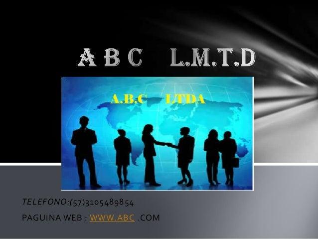TELEFONO:(57)3105489854PAGUINA WEB : WWW.ABC .COM