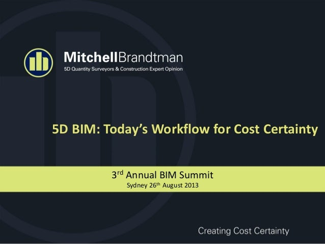 5D BIM: Today's Workflow for Cost Certainty 3rd Annual BIM Summit Sydney 26th August 2013