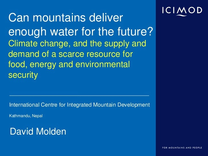 Can mountains deliverenough water for the future?Climate change, and the supply anddemand of a scarce resource forfood, en...