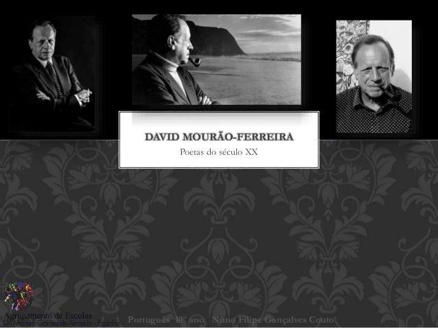 Poetas do século XX DAVID MOURÃO-FERREIRA Português 10º ano Nuno Filipe Gonçalves Couto