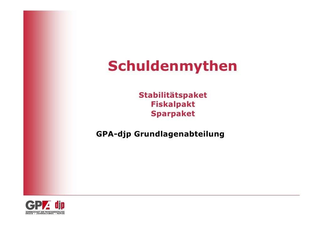 Schuldenmythen        Stabilitätspaket           Fiskalpakt           SparpaketGPA-djp Grundlagenabteilung