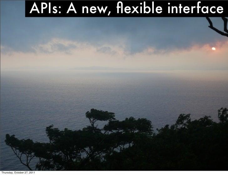 APIs: A new, flexible interfaceThursday, October 27, 2011