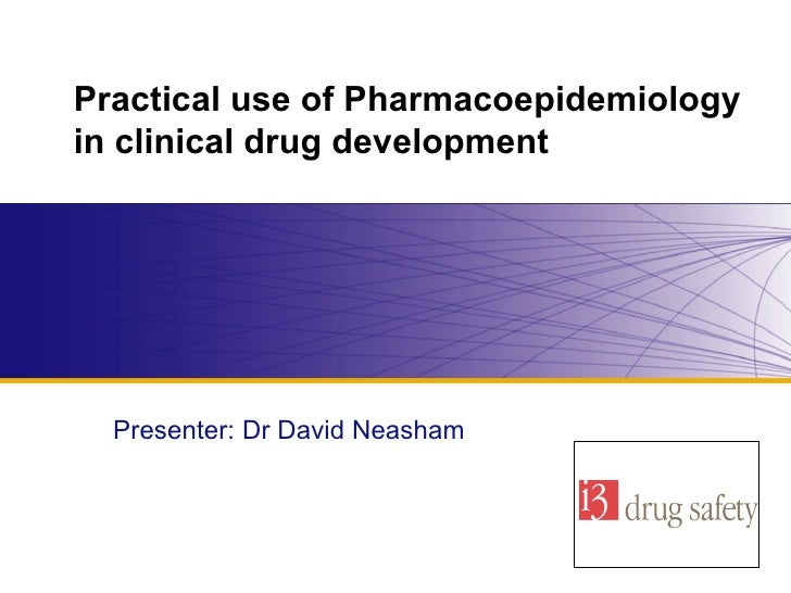 Practical use of Pharmacoepidemiology in clinical drug development   Presenter: Dr David Neasham  Company logo here