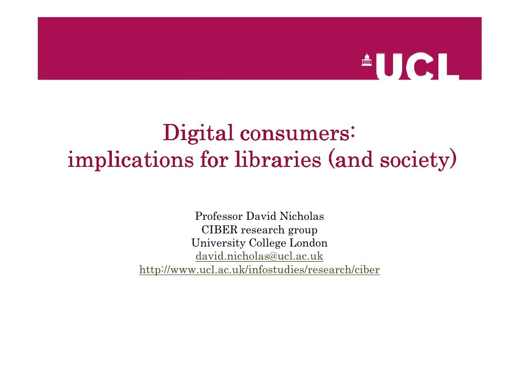 consumers:          Digital consumers: implications for libraries (and society)                   Professor David Nicholas...