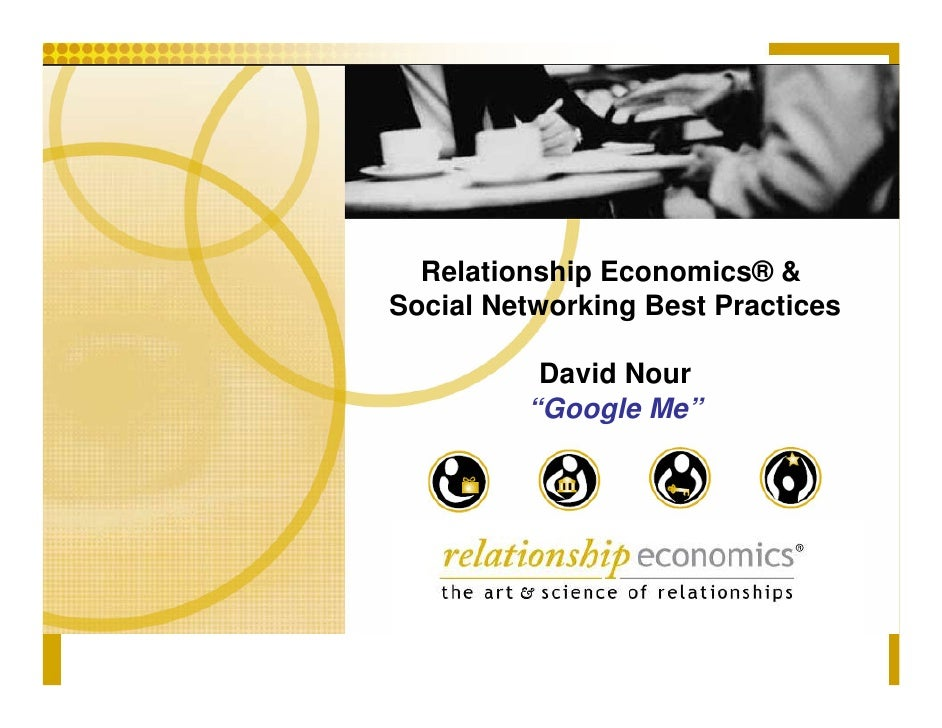 "Relationship Economics® & Social Networking Best Practices            David Nour          ""Google Me"""