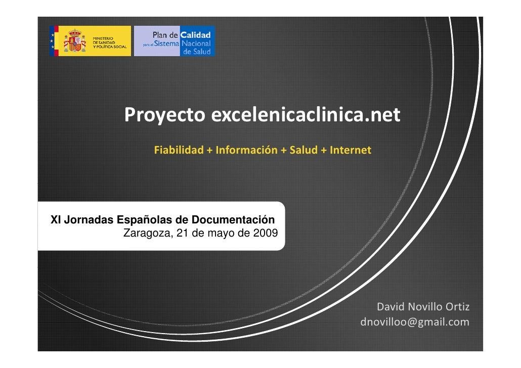 Proyectoexcelenicaclinica.net                   Fiabilidad+Información+Salud+Internet     XI Jornadas Españolas de ...