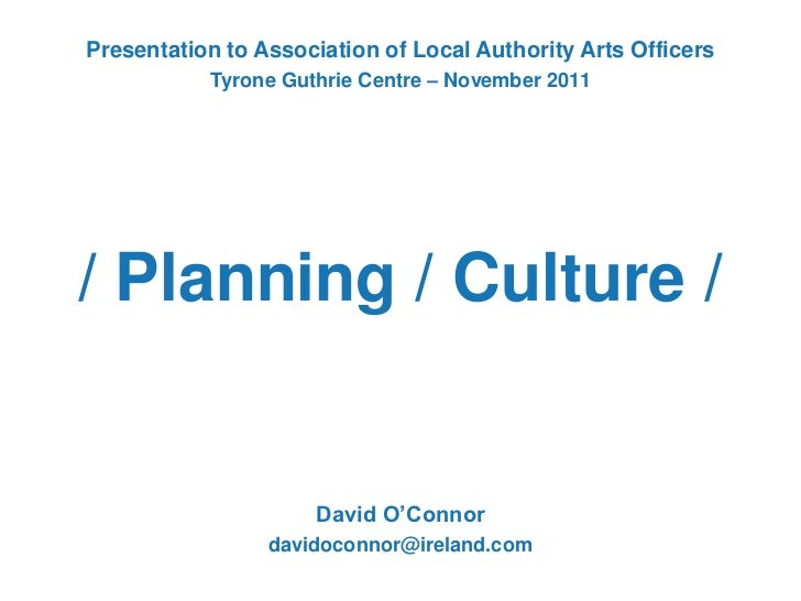 Presentation to Association of Local Authority Arts Officers           Tyrone Guthrie Centre – November 2011/ Planning / C...