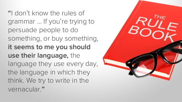 """""""I don't know the rules ofgrammar … If you're trying topersuade people to dosomething, or buy something,it seems to me you..."""