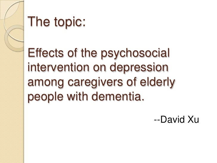 The topic:   Effects of the psychosocial intervention on depression among caregivers of elderly people with dementia.<br /...