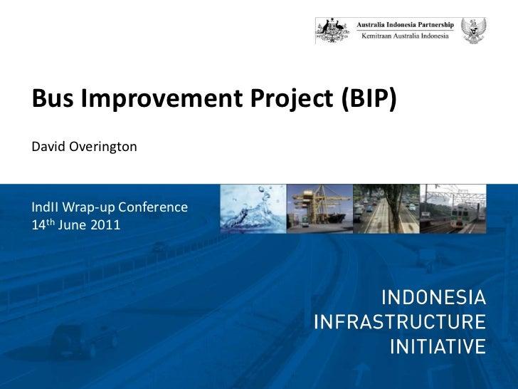 Bus Improvement Project (BIP)<br />David Overington<br />IndII Wrap-up Conference<br />14thJune 2011<br />