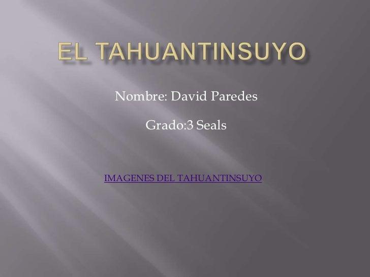 Nombre: David Paredes      Grado:3 SealsIMAGENES DEL TAHUANTINSUYO